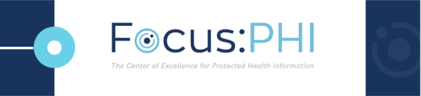 Focus PHI, the Center of Excellence for Protected Health Information banner with navy and light blue circles and squares